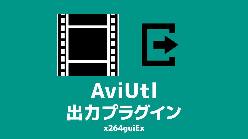 AviUtl 出力プラグイン「x264guiEx」のダウンロード&インストール